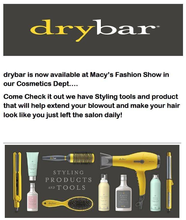 drybar is now available at Macy's Fashion Show in our Cosmetics Dept