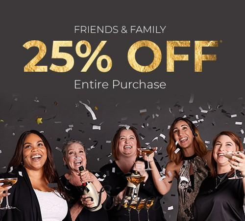 Save 25% Entire Purchase for the Friends & Family Event!