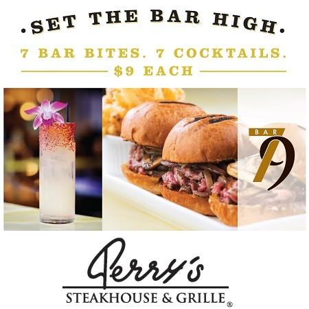 7 Bar Bites. 7 Cocktails. $9 Each. from Perry's Steakhouse & Grille