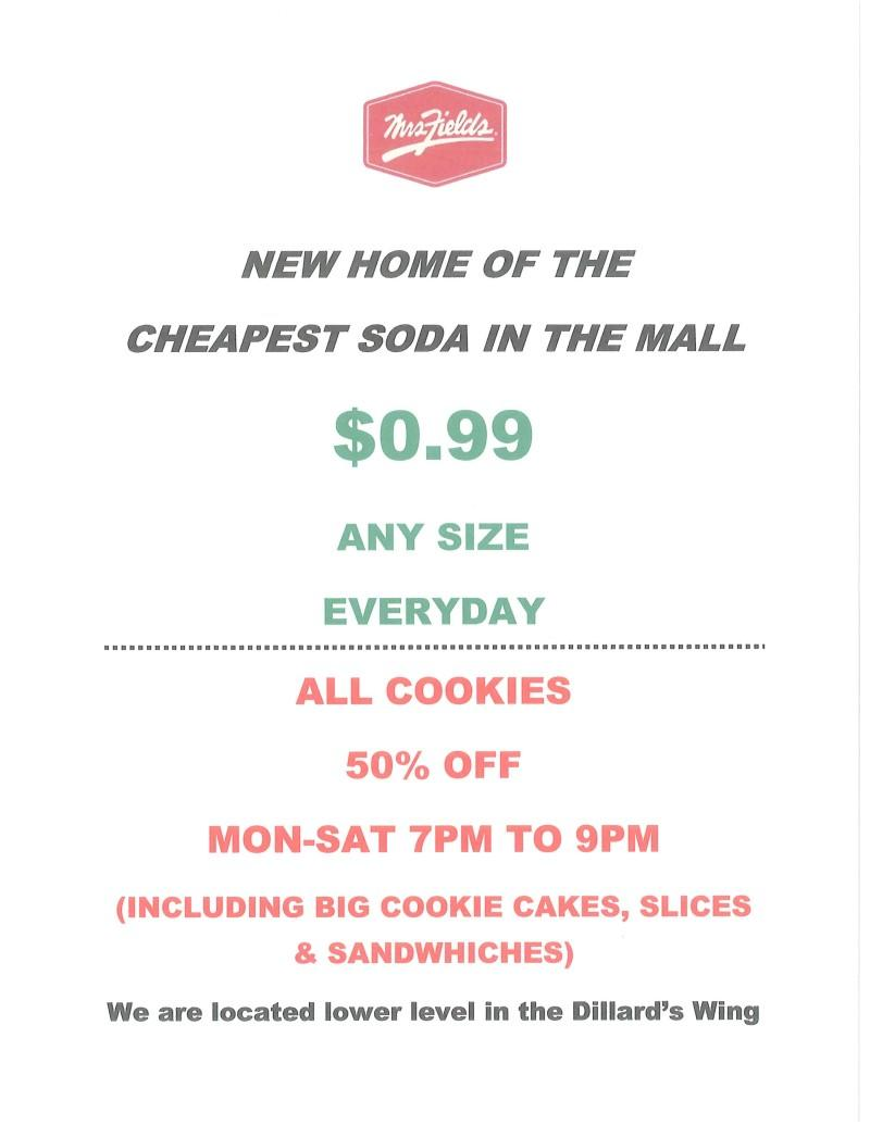 99 cent Soda any size Everyday from Mrs. Field's Cookies