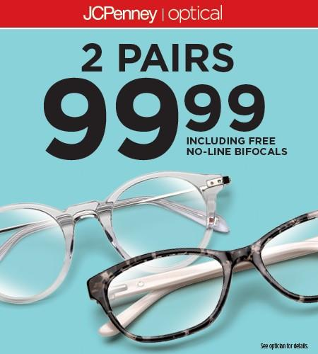 •	2 Complete Pair for $99.99, including no-line bifocals. Exclusions apply. from JCPenney Optical